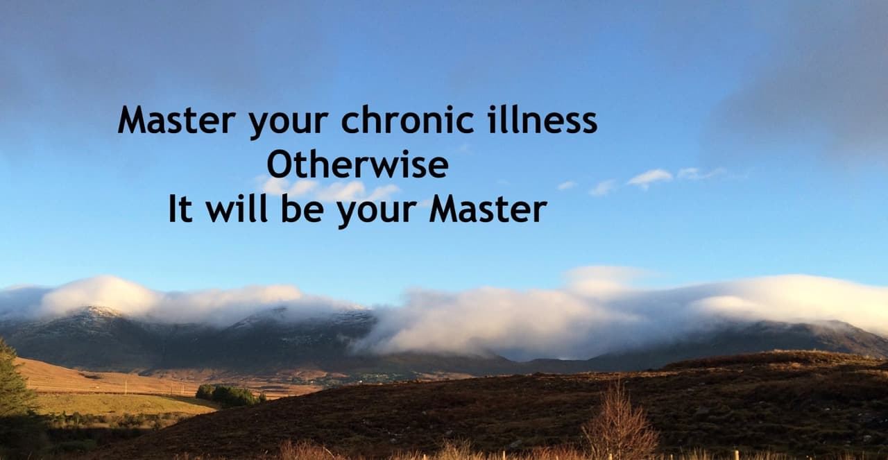 Master your chronic illness otherwise it will be your Master