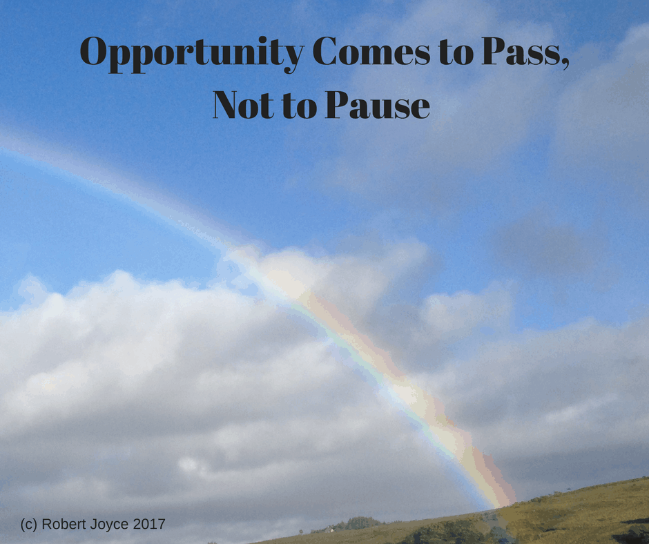 Opportunity Comes to Pass,Not to Pause