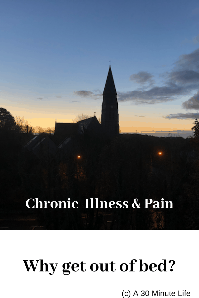 Chronic Illness & Pain: Why get out of bed?