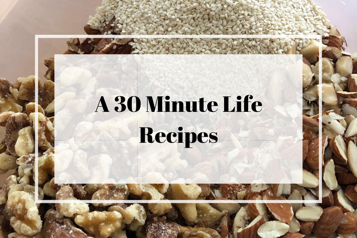 A 30 Minute Life - Recipes